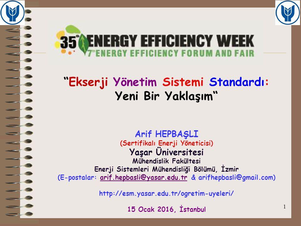 """1 """"Ekserji Yönetim Sistemi Standardı: Yeni Bir Yaklaşım"""" Arif HEPBAŞLI (Sertifikalı Enerji Yöneticisi) Yaşar Üniversitesi Mühendislik Fakültesi Enerji"""