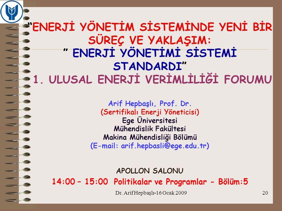 """Dr. Arif Hepbaşlı-16 Ocak 200920 """"ENERJİ YÖNETİM SİSTEMİNDE YENİ BİR SÜREÇ VE YAKLAŞIM: """" ENERJİ YÖNETİMİ SİSTEMİ STANDARDI"""" 1. ULUSAL ENERJİ VERİMLİL"""
