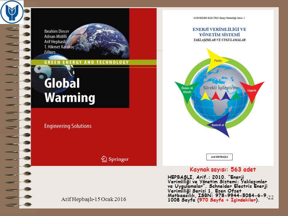 """22 Kaynak sayısı: 563 adet HEPBAŞLI, Arif.: 2010. """"Enerji Verimliliği ve Yönetim Sistemi: Yaklaşımlar ve Uygulamalar"""". Schneider Electric Enerji Verim"""