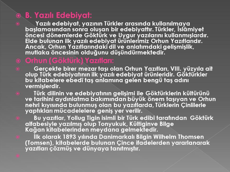  B. Yazılı Edebiyat:  Yazılı edebiyat, yazının Türkler arasında kullanılmaya başlamasından sonra oluşan bir edebiyattır. Türkler, İslâmiyet öncesi d