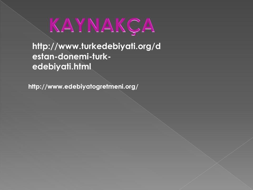 http://www.turkedebiyati.org/d estan-donemi-turk- edebiyati.html http://www.edebiyatogretmeni.org/