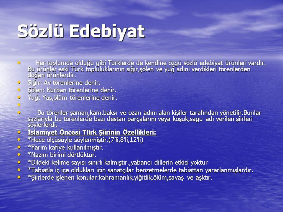  A.Sözlü Edebiyat:  Daha çok Türkler yazıyı kullanmaya başlamadan önce oluşmuş bir edebiyattır.
