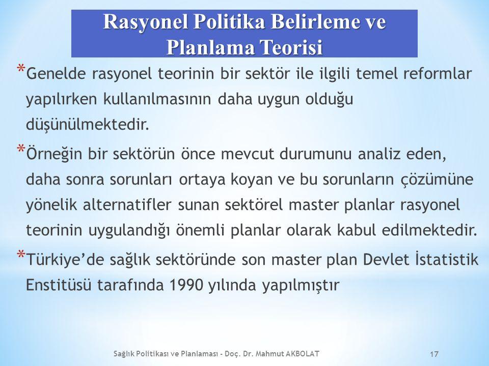 Rasyonel Politika Belirleme ve Planlama Teorisi * Genelde rasyonel teorinin bir sektör ile ilgili temel reformlar yapılırken kullanılmasının daha uygun olduğu düşünülmektedir.