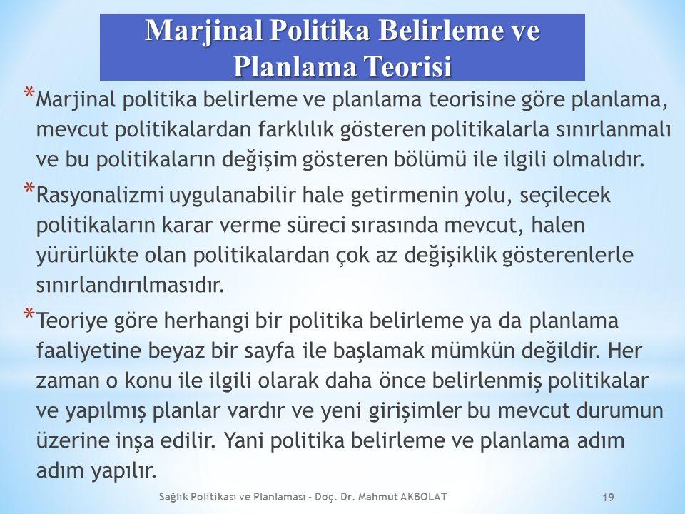 Marjinal Politika Belirleme ve Planlama Teorisi * Marjinal politika belirleme ve planlama teorisine göre planlama, mevcut politikalardan farklılık gösteren politikalarla sınırlanmalı ve bu politikaların değişim gösteren bölümü ile ilgili olmalıdır.