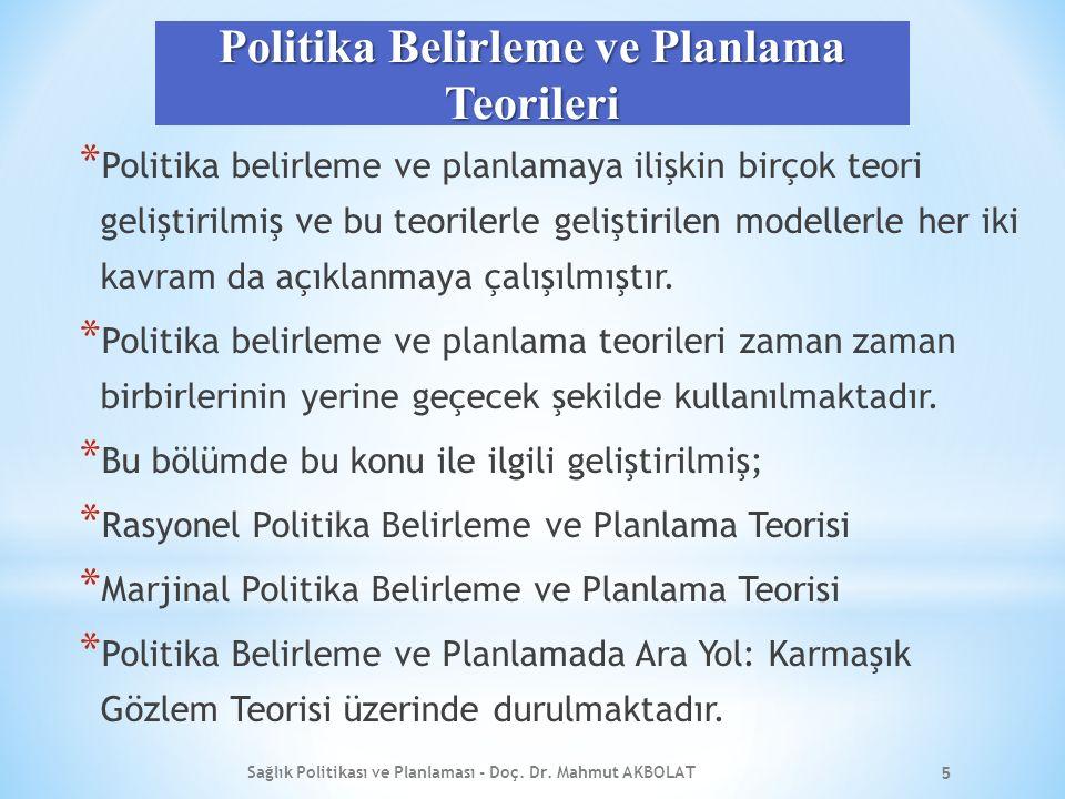 Politika Belirleme ve Planlama Teorileri * Politika belirleme ve planlamaya ilişkin birçok teori geliştirilmiş ve bu teorilerle geliştirilen modellerle her iki kavram da açıklanmaya çalışılmıştır.