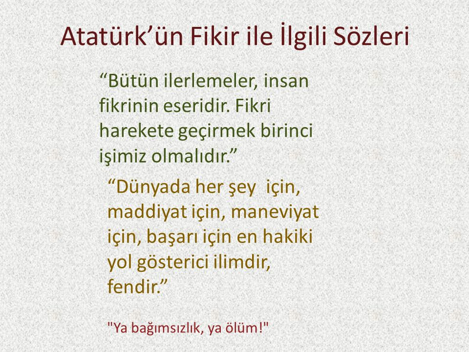 """Atatürk'ün Fikir ile İlgili Sözleri """"Bütün ilerlemeler, insan fikrinin eseridir. Fikri harekete geçirmek birinci işimiz olmalıdır."""" """"Dünyada her şey i"""