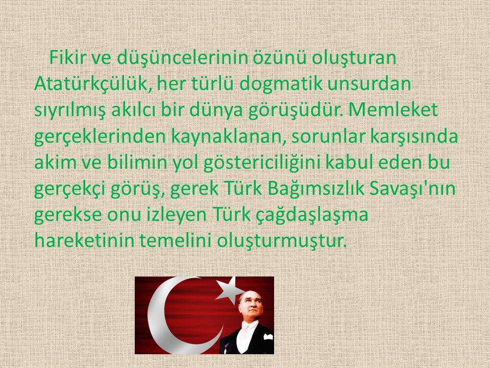 Fikir ve düşüncelerinin özünü oluşturan Atatürkçülük, her türlü dogmatik unsurdan sıyrılmış akılcı bir dünya görüşüdür. Memleket gerçeklerinden kaynak