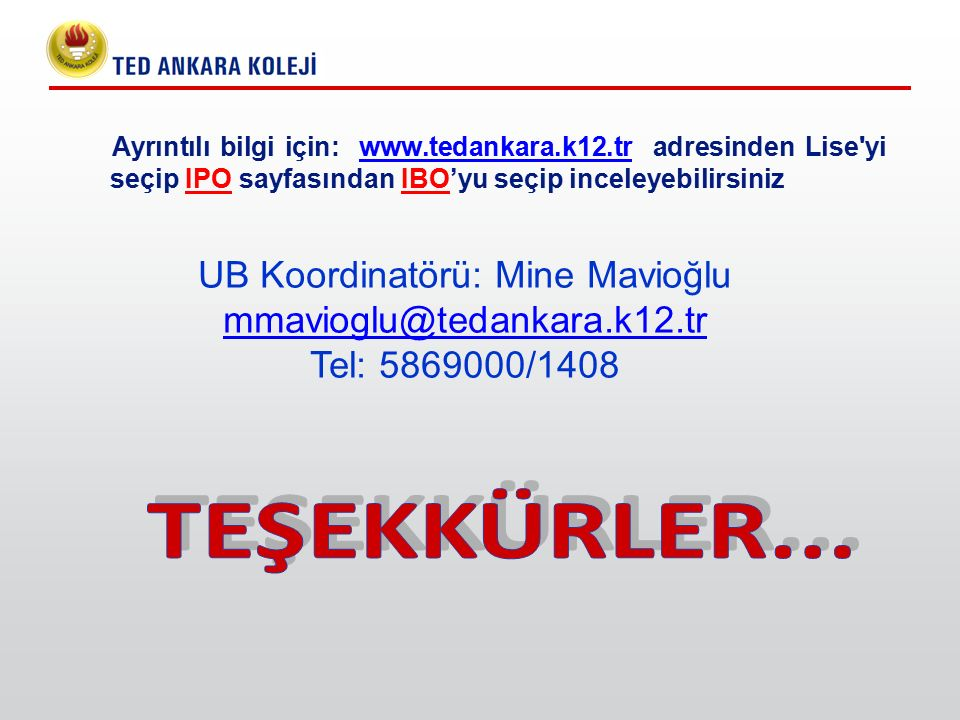 Ayrıntılı bilgi için: www.tedankara.k12.tr adresinden Lise'yi seçip IPO sayfasından IBO'yu seçip inceleyebilirsinizwww.tedankara.k12.tr UB Koordinatör