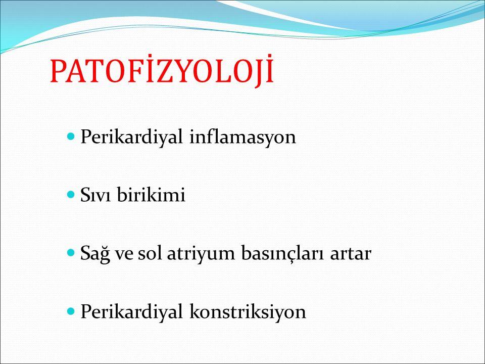 PATOFİZYOLOJİ Perikardiyal inflamasyon Sıvı birikimi Sağ ve sol atriyum basınçları artar Perikardiyal konstriksiyon