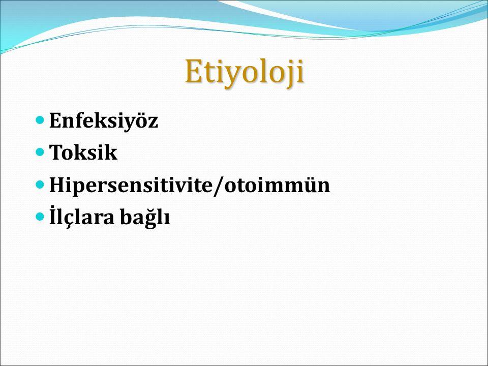 Etiyoloji Enfeksiyöz Toksik Hipersensitivite/otoimmün İlçlara bağlı