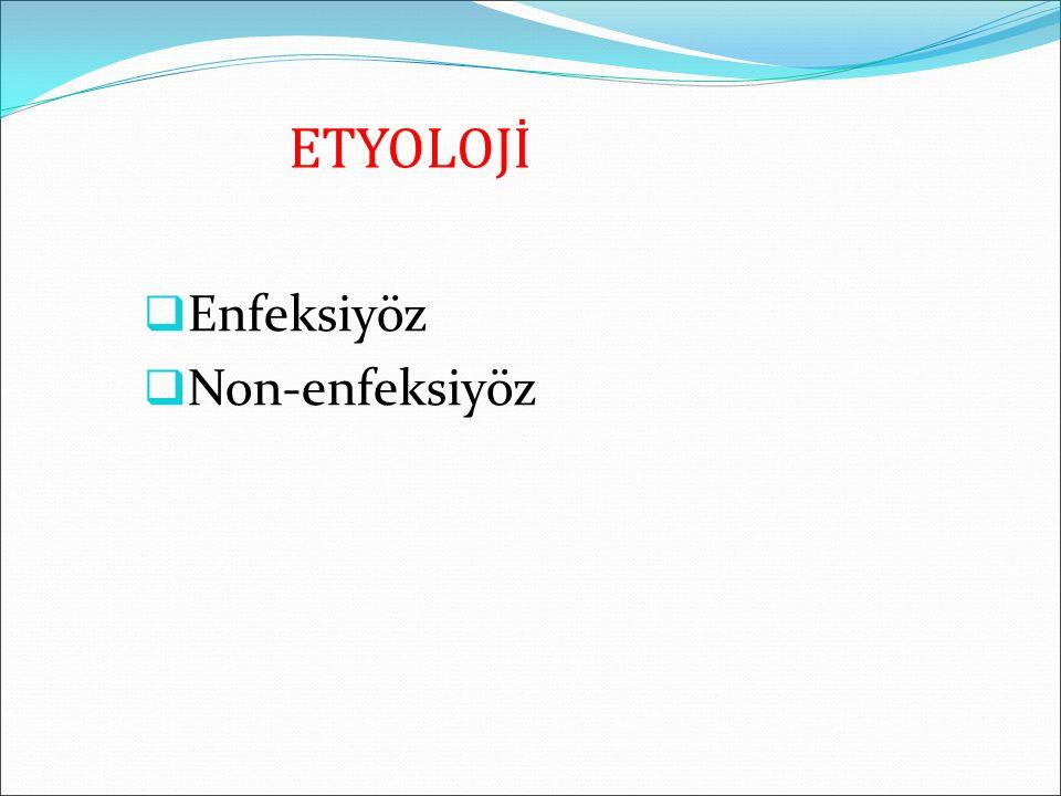 ETYOLOJİ  Enfeksiyöz  Non-enfeksiyöz