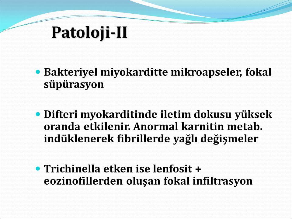 Patoloji-II Patoloji-II Bakteriyel miyokarditte mikroapseler, fokal süpürasyon Difteri myokarditinde iletim dokusu yüksek oranda etkilenir. Anormal ka