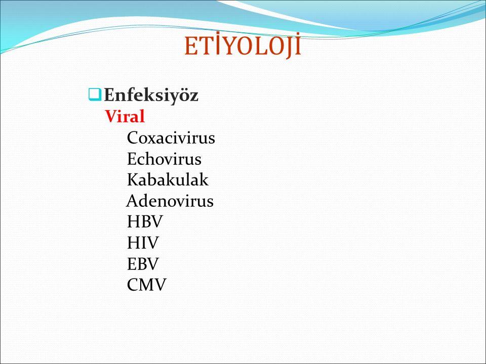 ET İ YOLOJİ  Enfeksiyöz Viral Coxacivirus Echovirus Kabakulak Adenovirus HBV HIV EBV CMV
