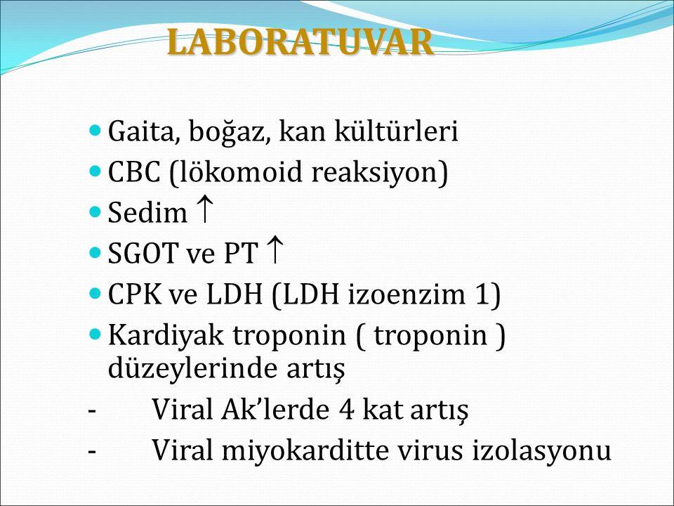 LABORATUVAR LABORATUVAR Gaita, boğaz, kan kültürleri CBC (lökomoid reaksiyon) Sedim  SGOT ve PT  CPK ve LDH (LDH izoenzim 1) Kardiyak troponin ( tro
