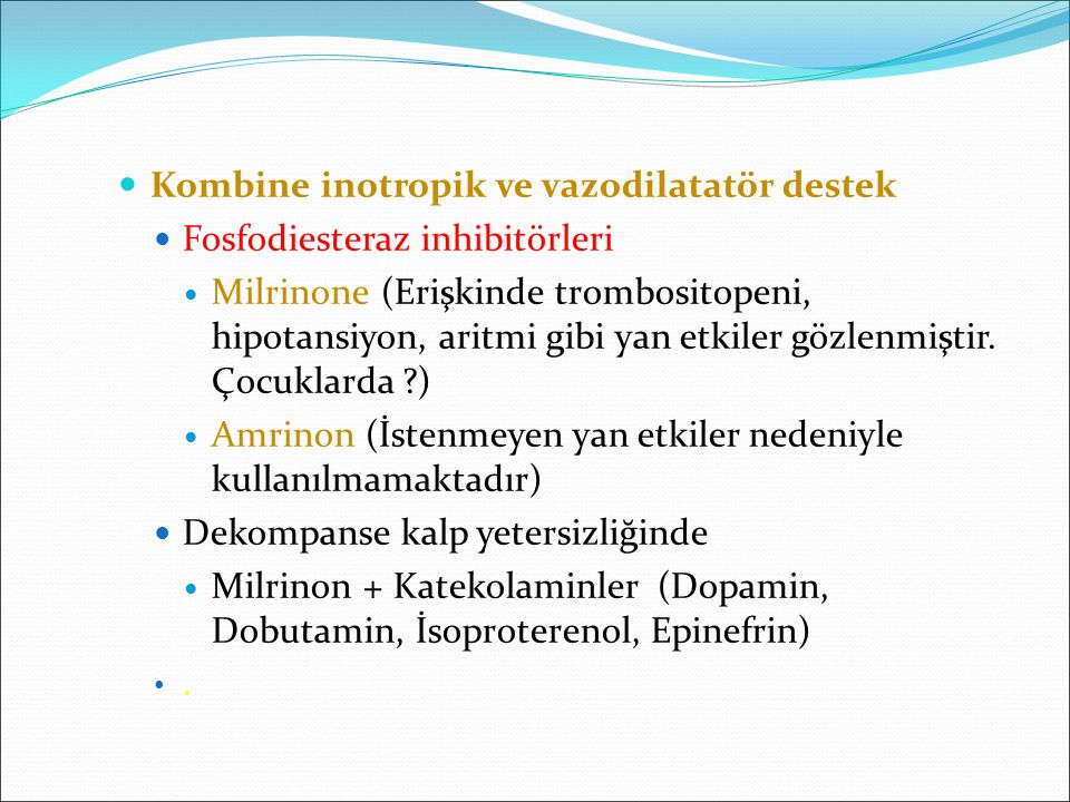 Kombine inotropik ve vazodilatatör destek Fosfodiesteraz inhibitörleri Milrinone (Erişkinde trombositopeni, hipotansiyon, aritmi gibi yan etkiler gözl