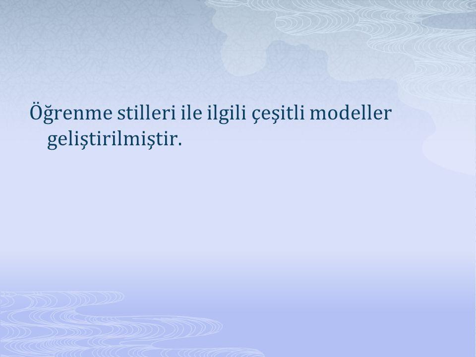 Öğrenme stilleri ile ilgili çeşitli modeller geliştirilmiştir.