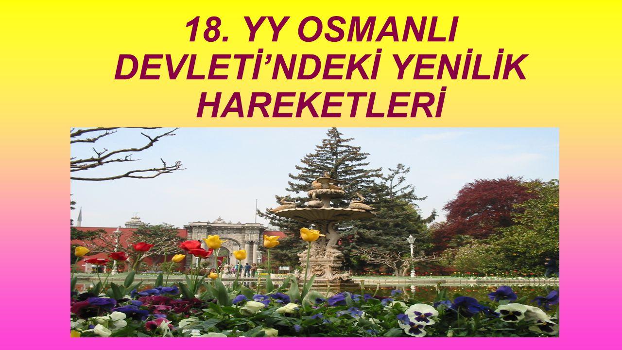 18. YY OSMANLI DEVLETİ'NDEKİ YENİLİK HAREKETLERİ