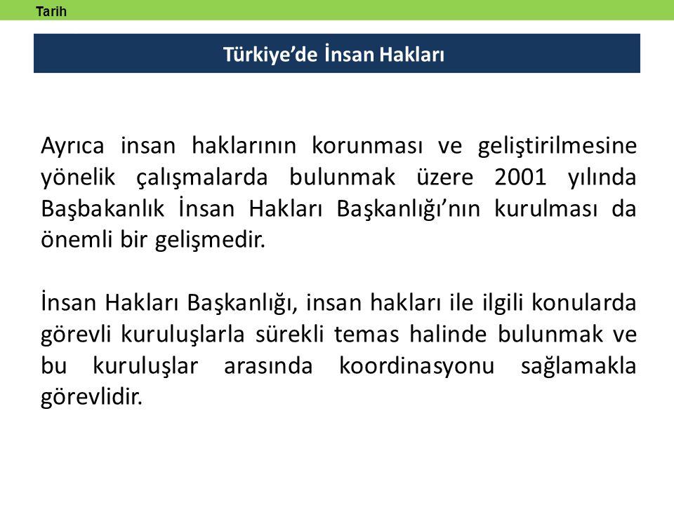 Türkiye'de İnsan Hakları Tarih tanmlayabilecek Ayrıca insan haklarının korunması ve geliştirilmesine yönelik çalışmalarda bulunmak üzere 2001 yılında Başbakanlık İnsan Hakları Başkanlığı'nın kurulması da önemli bir gelişmedir.