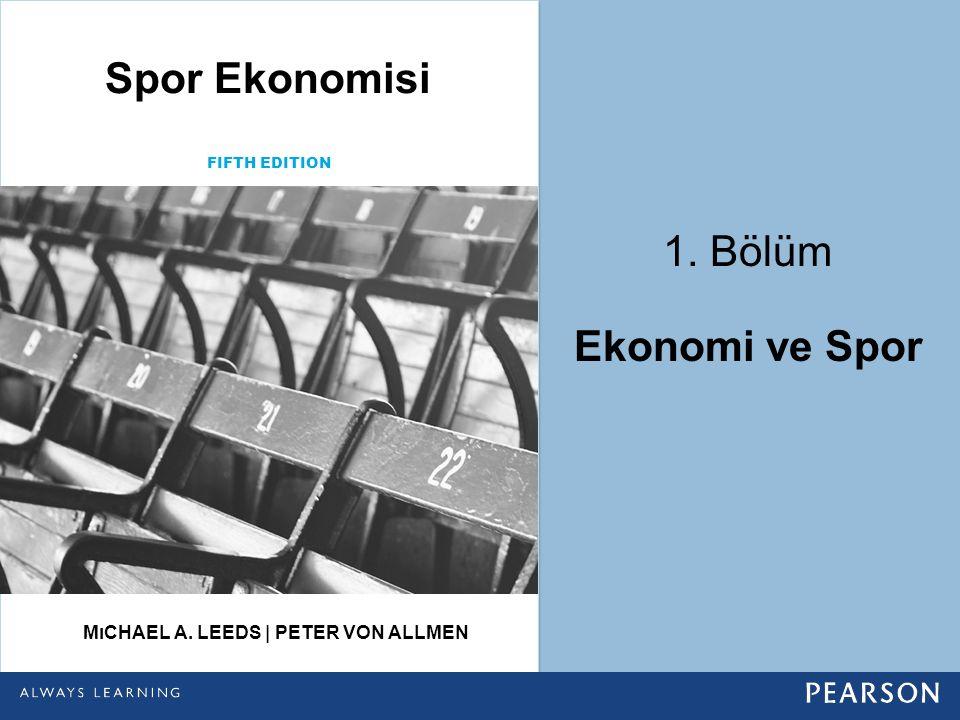 1. Bölüm Ekonomi ve Spor Spor Ekonomisi MıCHAEL A. LEEDS | PETER VON ALLMEN FIFTH EDITION