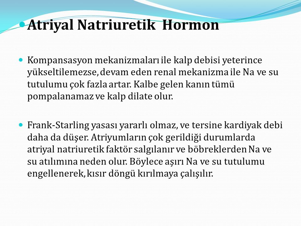 Atriyal Natriuretik Hormon Kompansasyon mekanizmaları ile kalp debisi yeterince yükseltilemezse, devam eden renal mekanizma ile Na ve su tutulumu çok fazla artar.