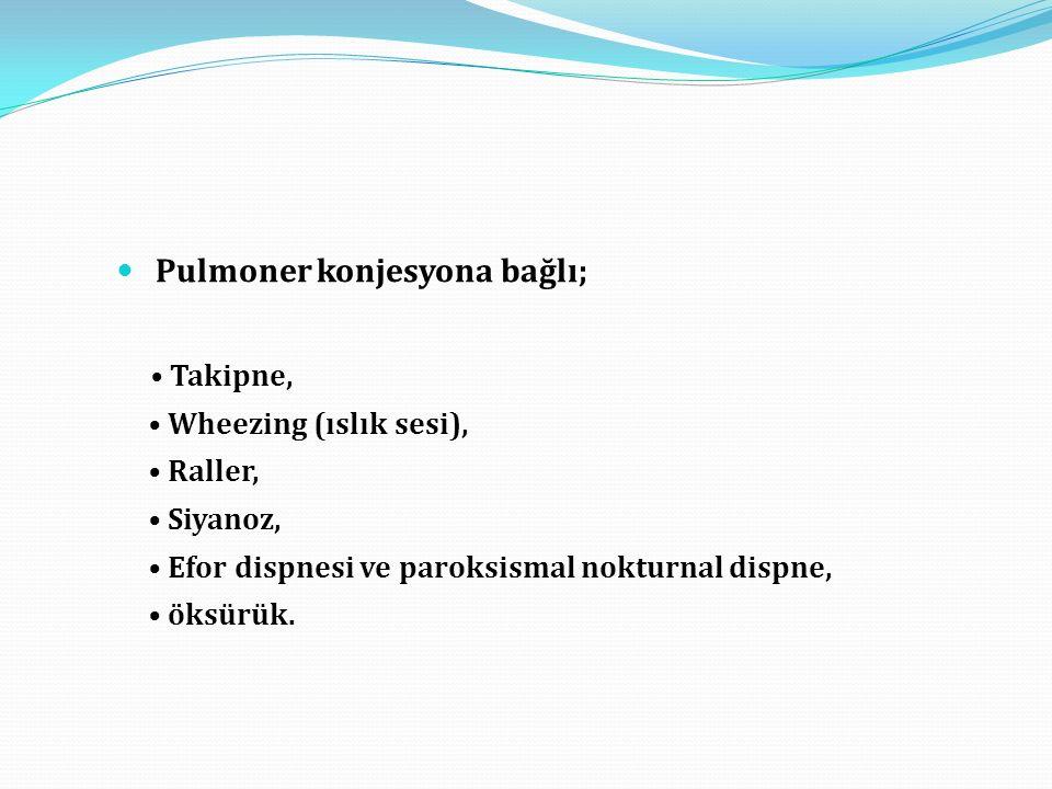 Pulmoner konjesyona bağlı; Takipne, Wheezing (ıslık sesi), Raller, Siyanoz, Efor dispnesi ve paroksismal nokturnal dispne, öksürük.