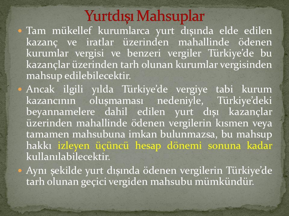 Tam mükellef kurumlarca yurt dışında elde edilen kazanç ve iratlar üzerinden mahallinde ödenen kurumlar vergisi ve benzeri vergiler Türkiye'de bu kaza