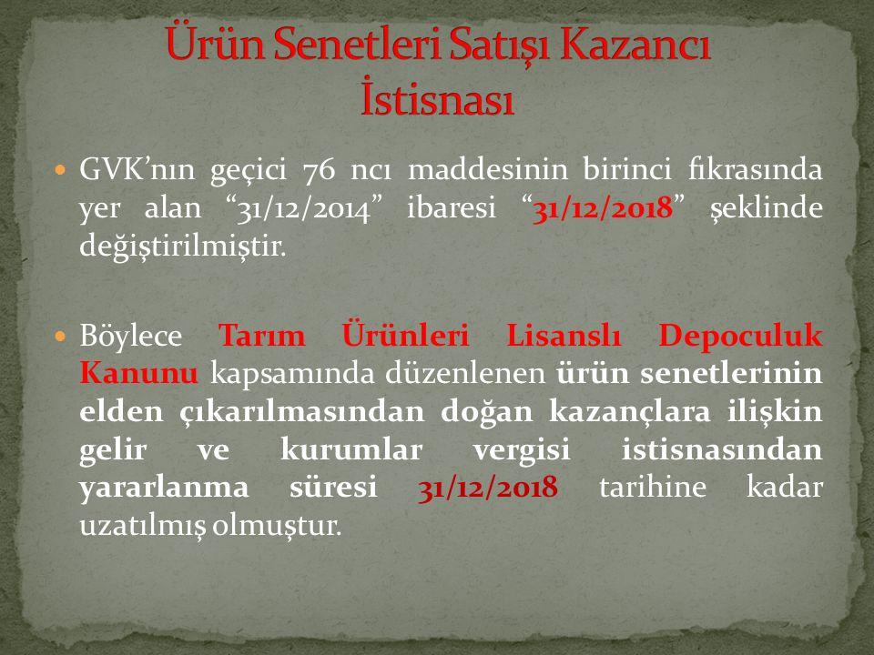 """GVK'nın geçici 76 ncı maddesinin birinci fıkrasında yer alan """"31/12/2014"""" ibaresi """"31/12/2018"""" şeklinde değiştirilmiştir. Böylece Tarım Ürünleri Lisan"""
