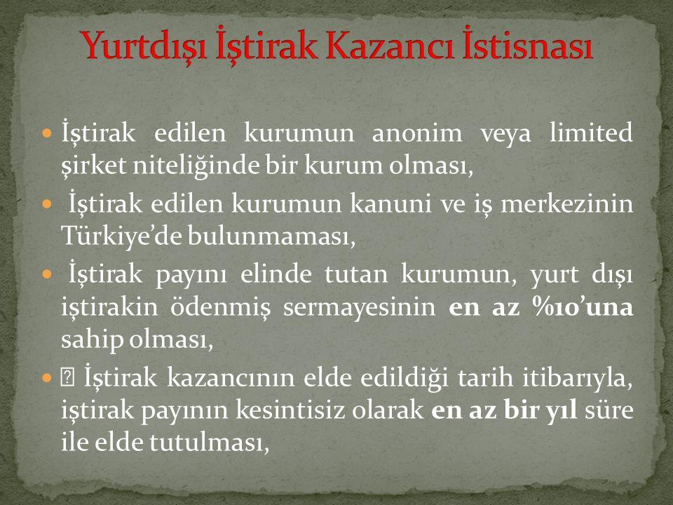 İştirak edilen kurumun anonim veya limited şirket niteliğinde bir kurum olması, İştirak edilen kurumun kanuni ve iş merkezinin Türkiye'de bulunmaması,