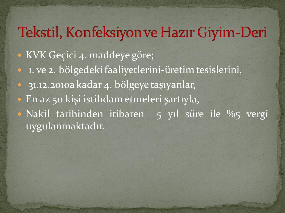 KVK Geçici 4. maddeye göre; 1. ve 2. bölgedeki faaliyetlerini-üretim tesislerini, 31.12.2010a kadar 4. bölgeye taşıyanlar, En az 50 kişi istihdam etme