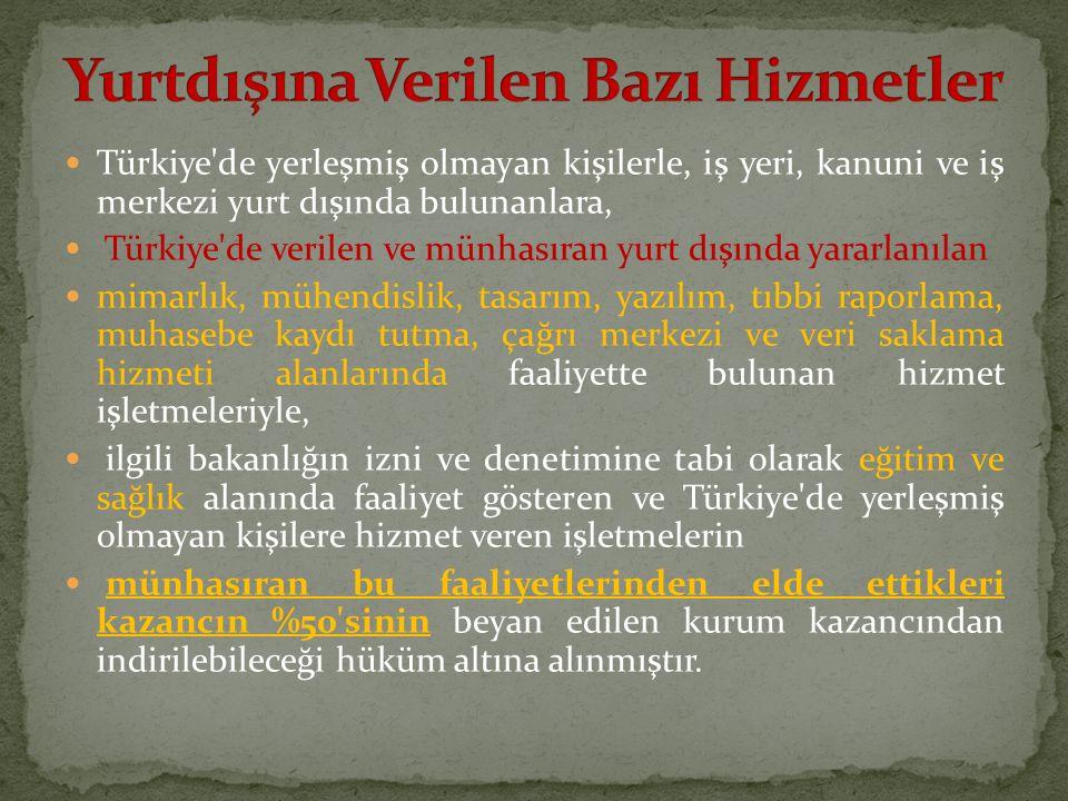 Türkiye'de yerleşmiş olmayan kişilerle, iş yeri, kanuni ve iş merkezi yurt dışında bulunanlara, Türkiye'de verilen ve münhasıran yurt dışında yararlan