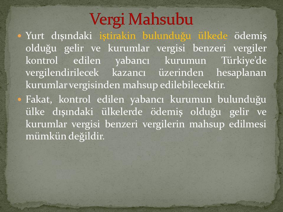 Yurt dışındaki iştirakin bulunduğu ülkede ödemiş olduğu gelir ve kurumlar vergisi benzeri vergiler kontrol edilen yabancı kurumun Türkiye'de vergilend