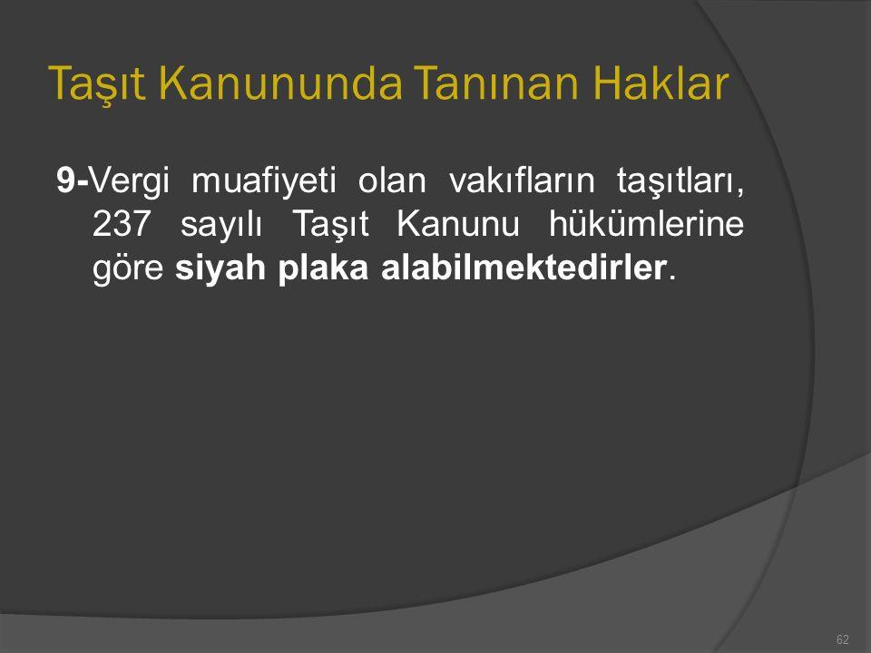 Taşıt Kanununda Tanınan Haklar 9-Vergi muafiyeti olan vakıfların taşıtları, 237 sayılı Taşıt Kanunu hükümlerine göre siyah plaka alabilmektedirler.