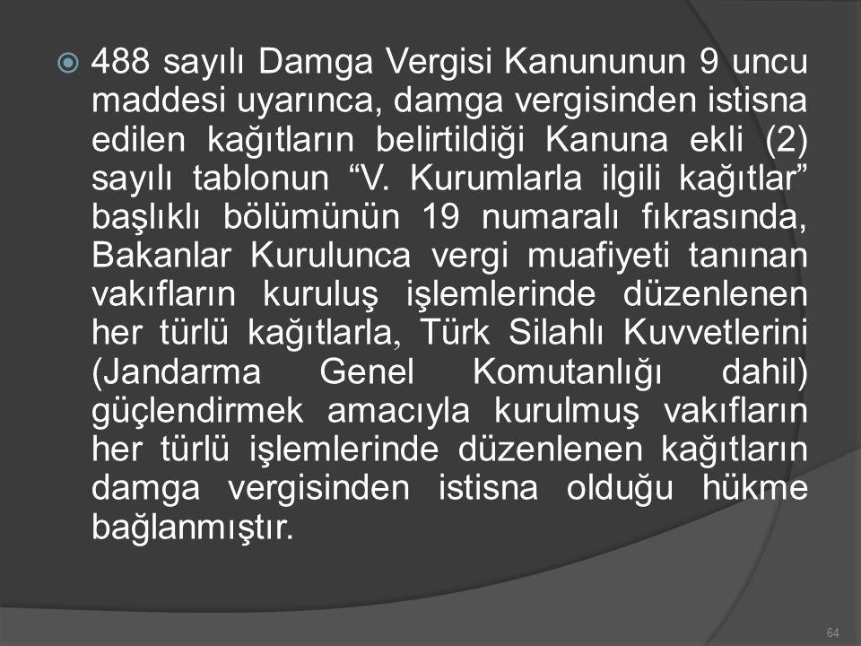  488 sayılı Damga Vergisi Kanununun 9 uncu maddesi uyarınca, damga vergisinden istisna edilen kağıtların belirtildiği Kanuna ekli (2) sayılı tablonun V.