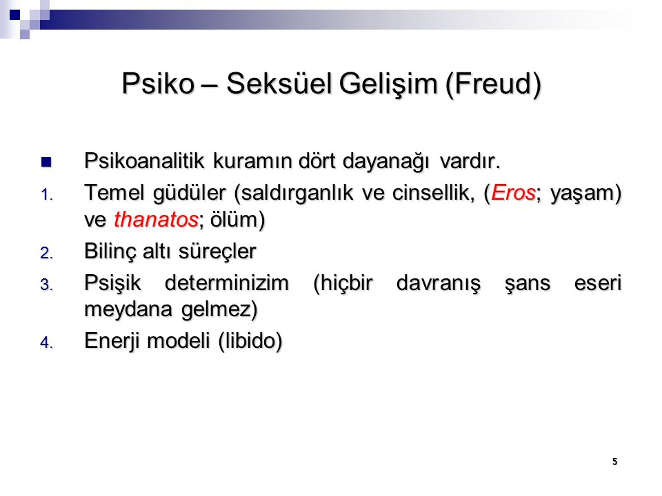 5 Psiko – Seksüel Gelişim (Freud) Psikoanalitik kuramın dört dayanağı vardır.