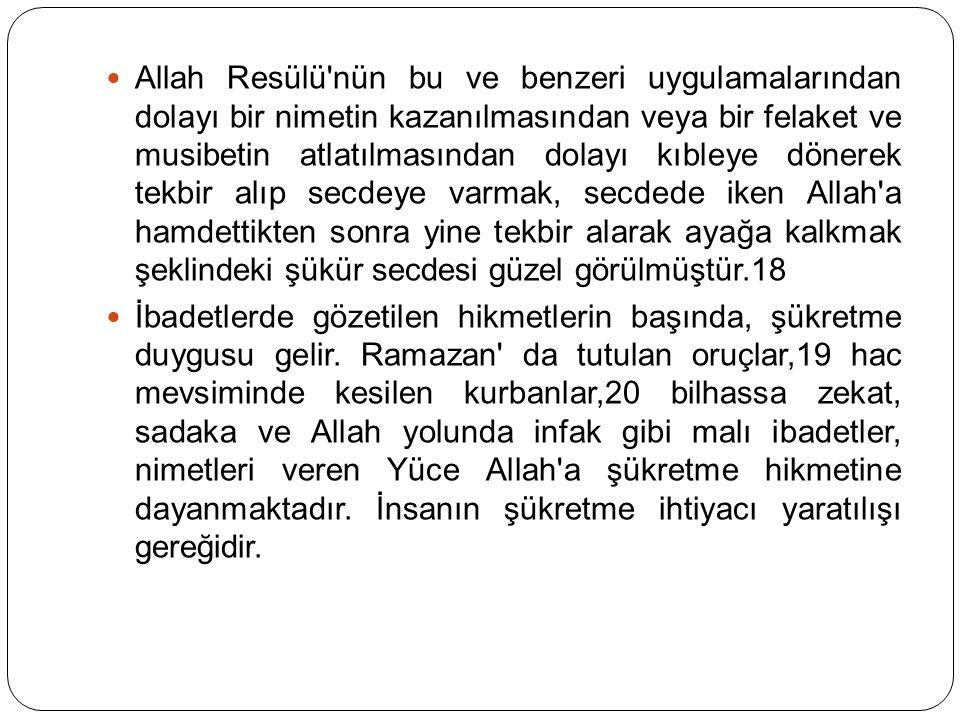 Allah Resülü'nün bu ve benzeri uygulamalarından dolayı bir nimetin kazanılmasından veya bir felaket ve musibetin atlatılmasından dolayı kıbleye dönere