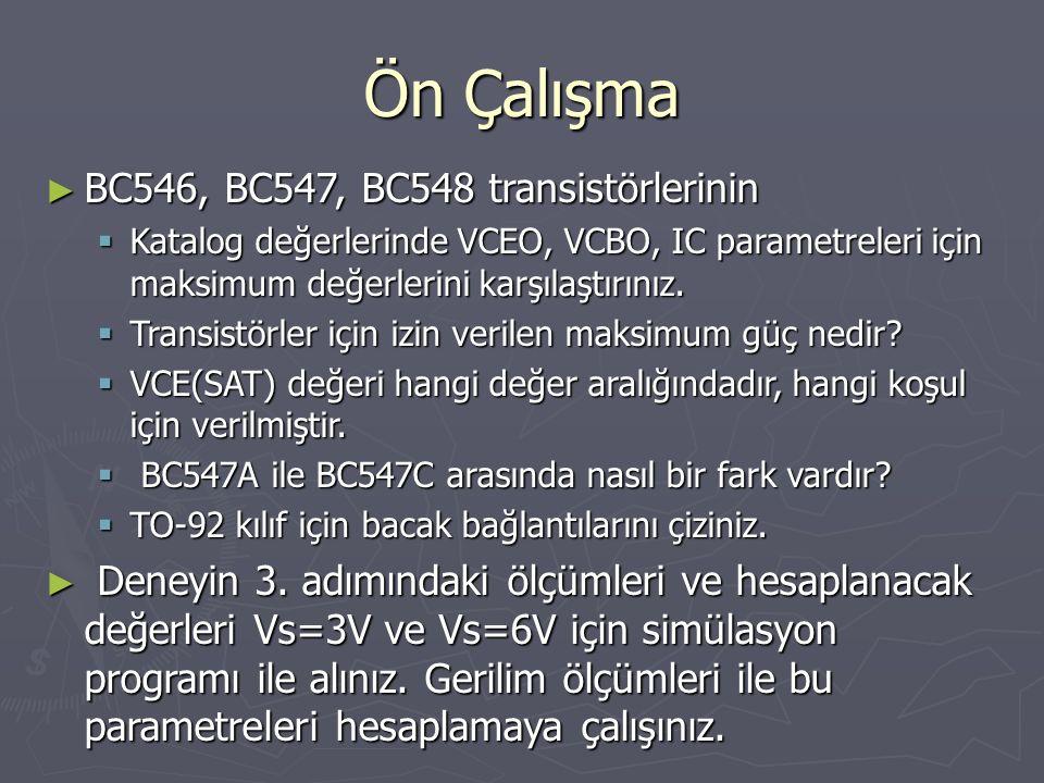 Ön Çalışma ► BC546, BC547, BC548 transistörlerinin  Katalog değerlerinde VCEO, VCBO, IC parametreleri için maksimum değerlerini karşılaştırınız.  Tr