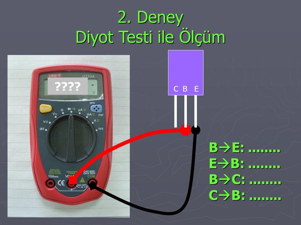 2. Deney Diyot Testi ile Ölçüm ???? C B E B  E:........ E  B:........ B  C:........ C  B:........