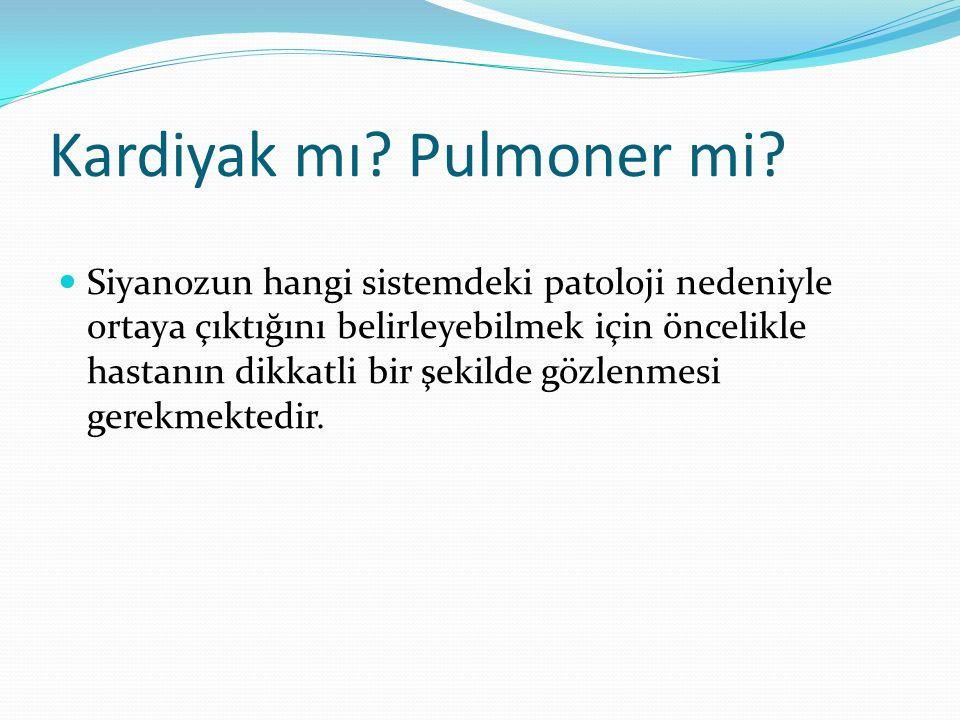 Kardiyak mı? Pulmoner mi? Siyanozun hangi sistemdeki patoloji nedeniyle ortaya çıktığını belirleyebilmek için öncelikle hastanın dikkatli bir şekilde