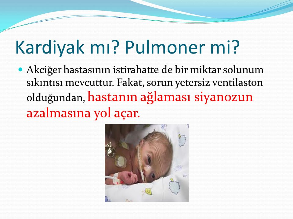 Kardiyak mı? Pulmoner mi? Akciğer hastasının istirahatte de bir miktar solunum sıkıntısı mevcuttur. Fakat, sorun yetersiz ventilaston olduğundan, hast
