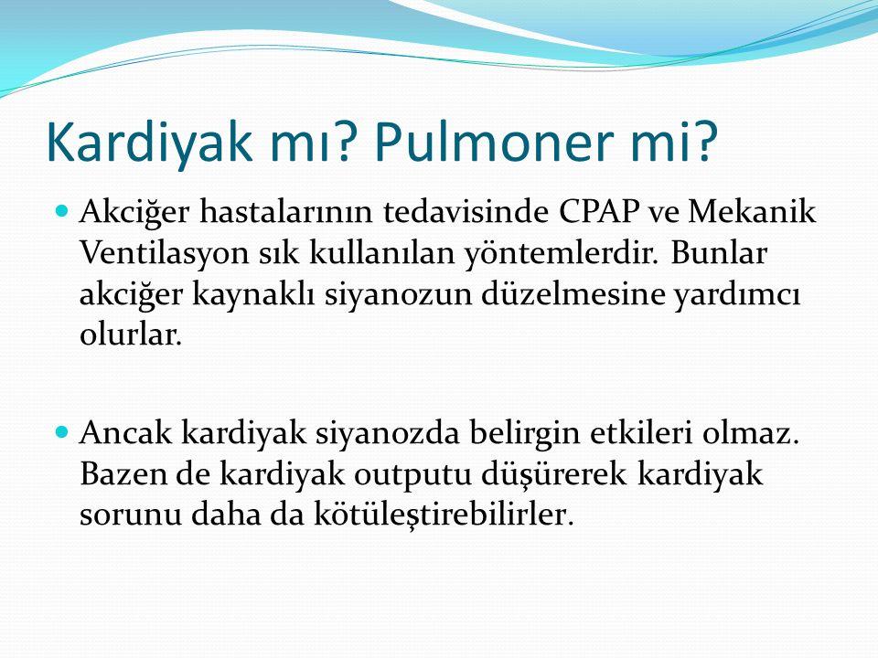Kardiyak mı? Pulmoner mi? Akciğer hastalarının tedavisinde CPAP ve Mekanik Ventilasyon sık kullanılan yöntemlerdir. Bunlar akciğer kaynaklı siyanozun