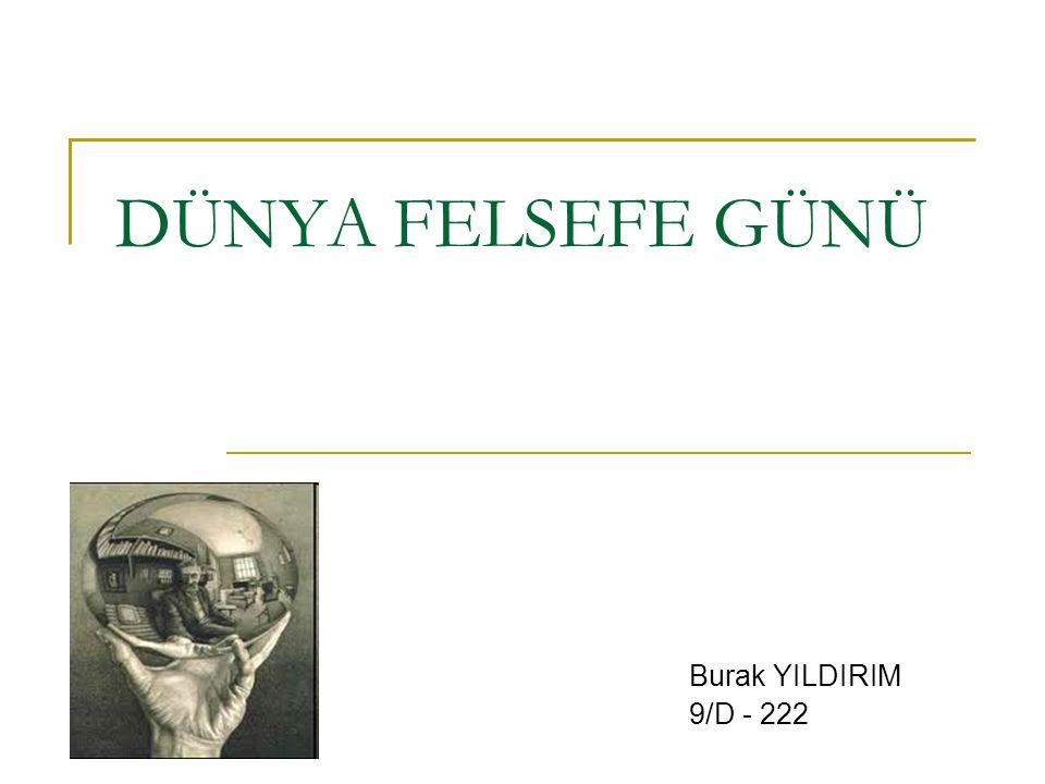 DÜNYA FELSEFE GÜNÜ Burak YILDIRIM 9/D - 222
