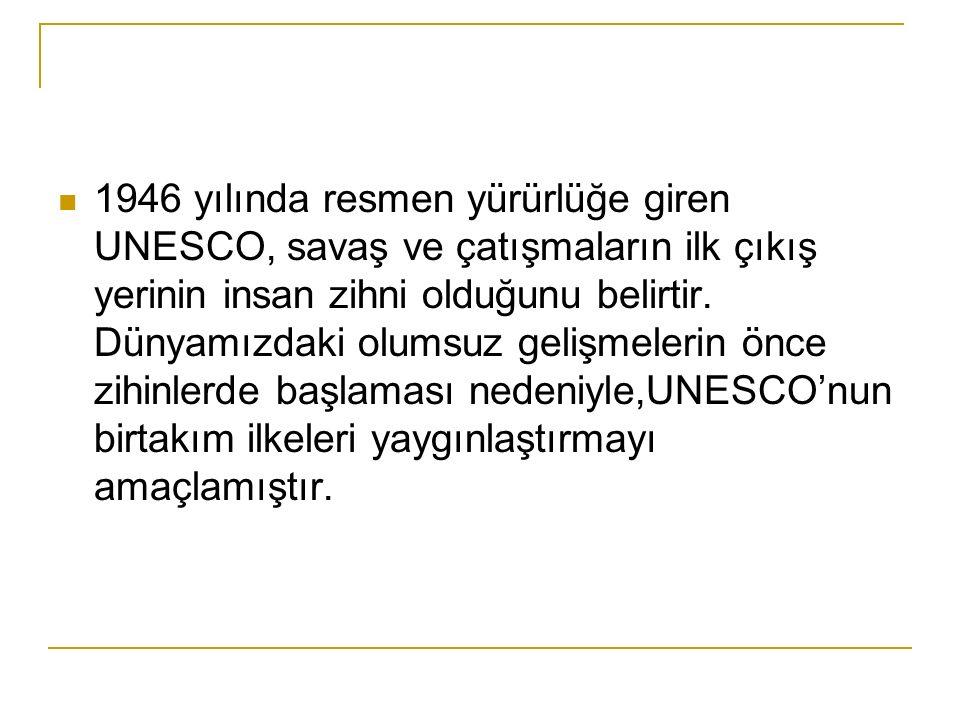 1946 yılında resmen yürürlüğe giren UNESCO, savaş ve çatışmaların ilk çıkış yerinin insan zihni olduğunu belirtir.