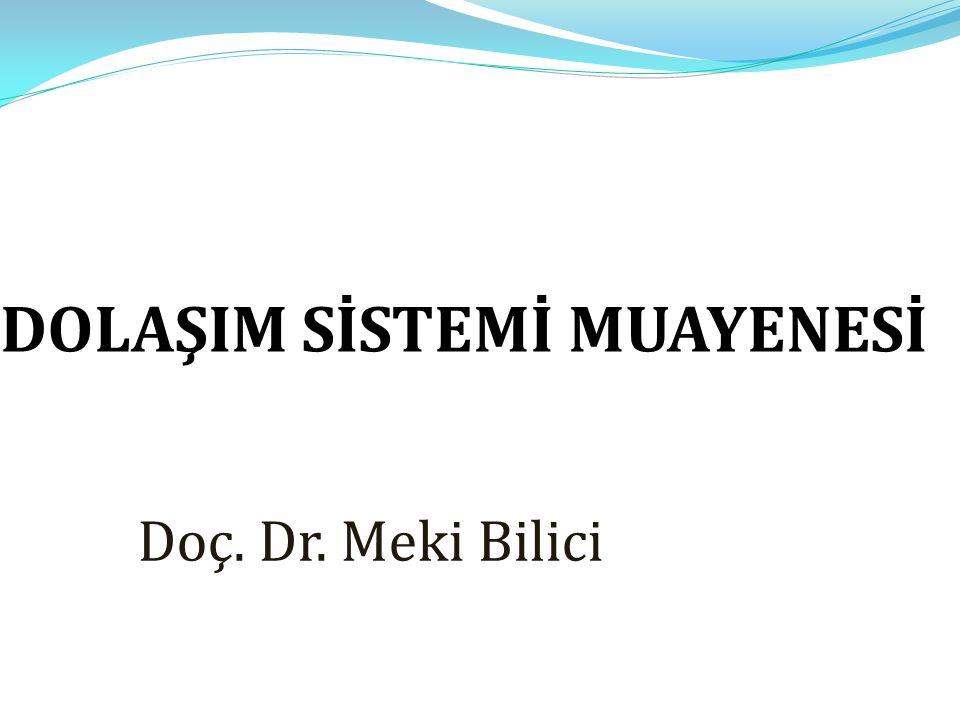 DOLAŞIM SİSTEMİ MUAYENESİ Doç. Dr. Meki Bilici