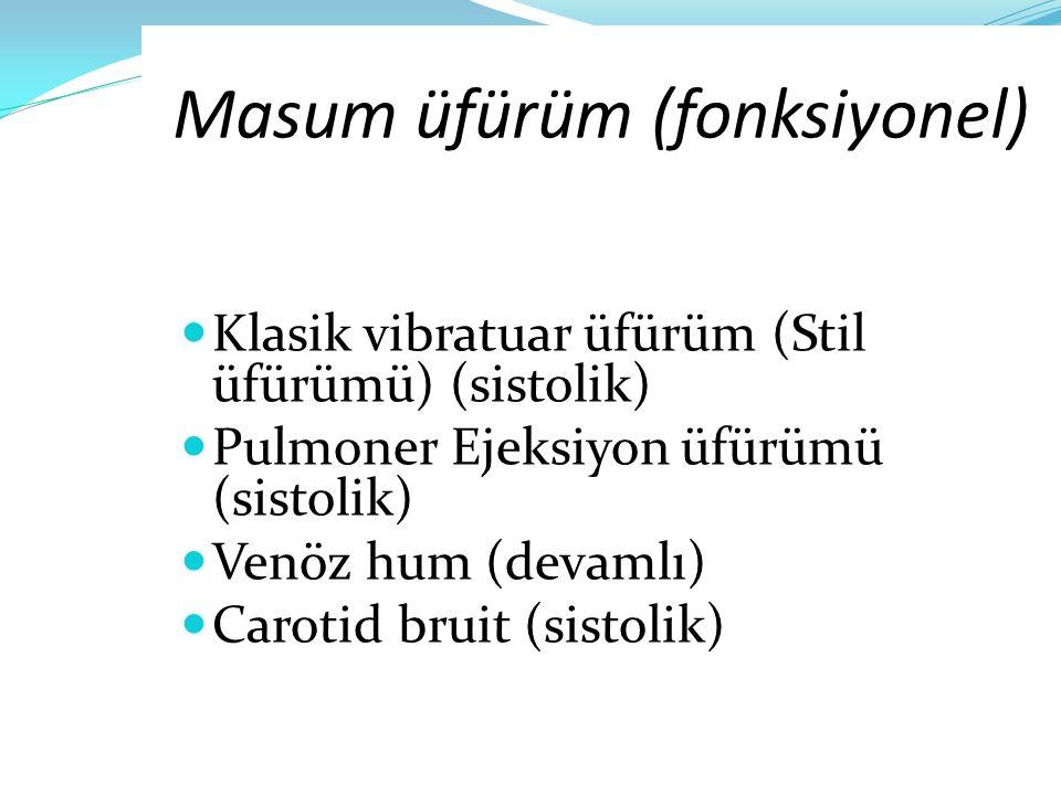 Masum üfürüm (fonksiyonel) Klasik vibratuar üfürüm (Stil üfürümü) (sistolik) Pulmoner Ejeksiyon üfürümü (sistolik) Venöz hum (devamlı) Carotid bruit (