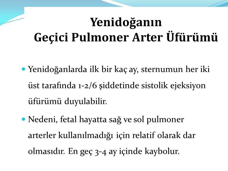 Yenidoğanın Geçici Pulmoner Arter Üfürümü Yenidoğanlarda ilk bir kaç ay, sternumun her iki üst tarafında 1-2/6 şiddetinde sistolik ejeksiyon üfürümü d