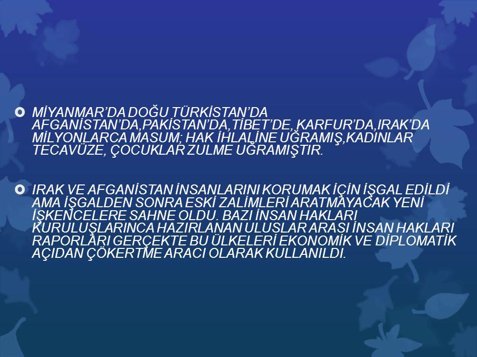  MİYANMAR'DA DOĞU TÜRKİSTAN'DA AFGANİSTAN'DA,PAKİSTAN'DA,TİBET'DE, KARFUR'DA,IRAK'DA MİLYONLARCA MASUM; HAK İHLALİNE UĞRAMIŞ,KADINLAR TECAVÜZE, ÇOCUK