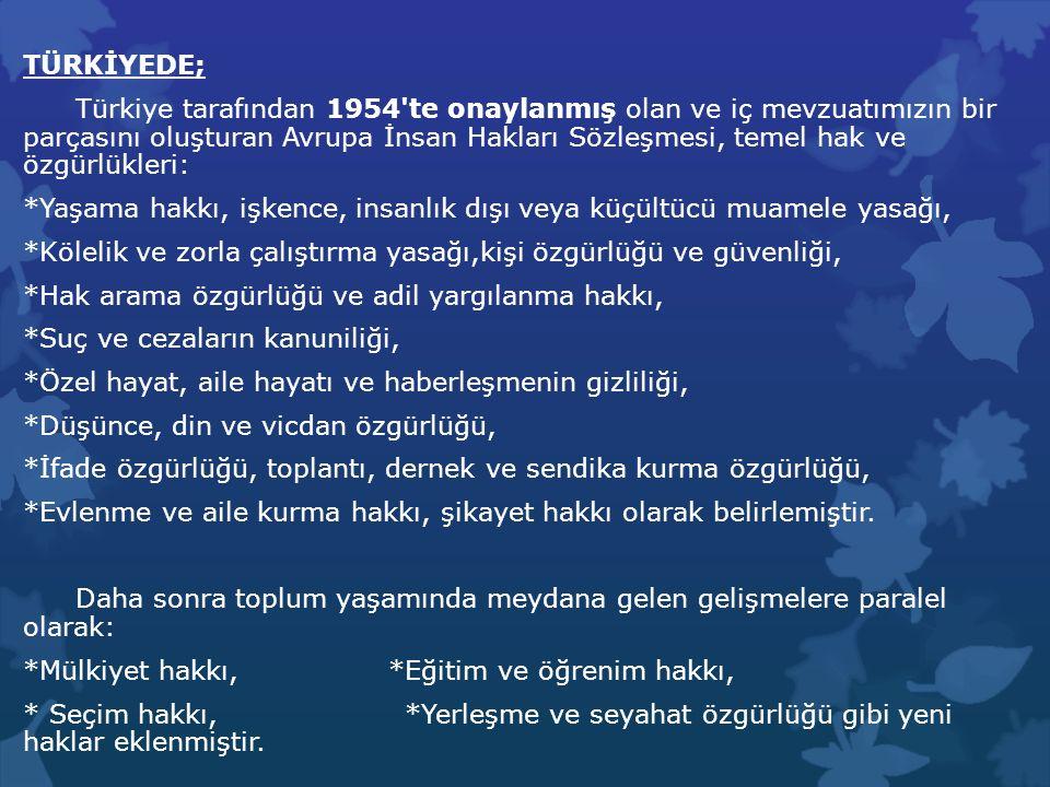TÜRKİYEDE; Türkiye tarafından 1954'te onaylanmış olan ve iç mevzuatımızın bir parçasını oluşturan Avrupa İnsan Hakları Sözleşmesi, temel hak ve özgürl