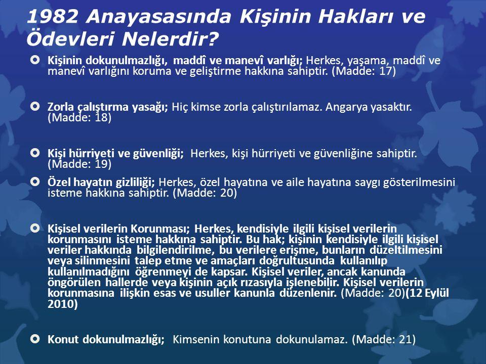1982 Anayasasında Kişinin Hakları ve Ödevleri Nelerdir?  Kişinin dokunulmazlığı, maddî ve manevî varlığı; Herkes, yaşama, maddî ve manevî varlığını k