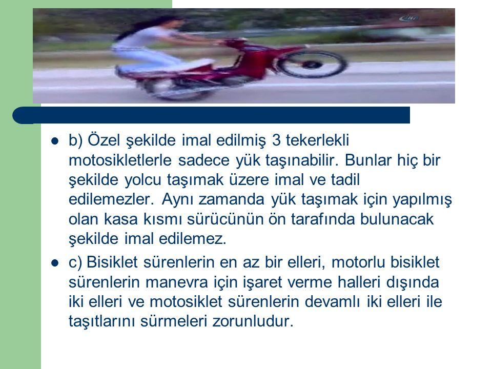 b) Özel şekilde imal edilmiş 3 tekerlekli motosikletlerle sadece yük taşınabilir. Bunlar hiç bir şekilde yolcu taşımak üzere imal ve tadil edilemezler