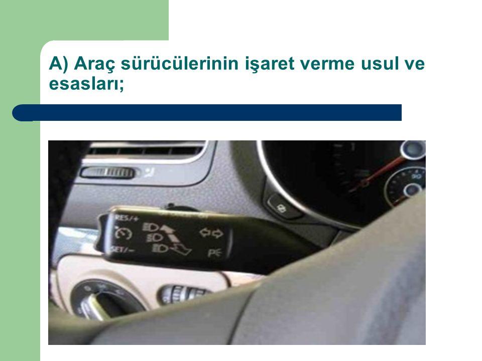 A) Araç sürücülerinin işaret verme usul ve esasları;
